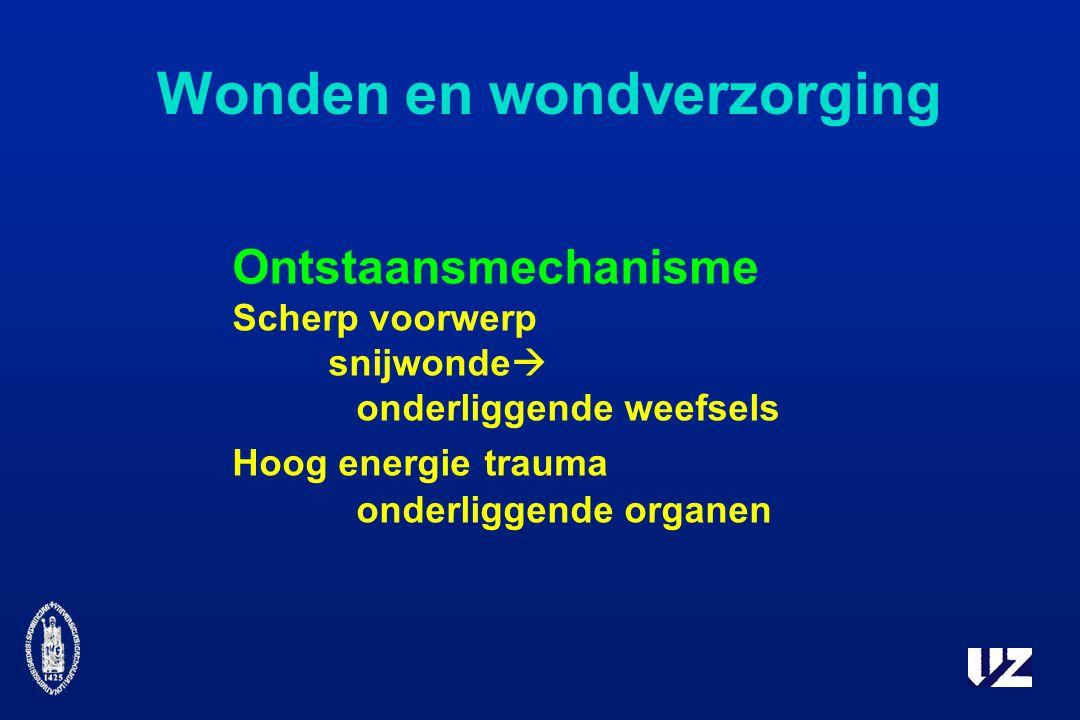 Wonden en wondverzorging Ontstaansmechanisme Scherp voorwerp snijwonde  onderliggende weefsels Hoog energie trauma onderliggende organen