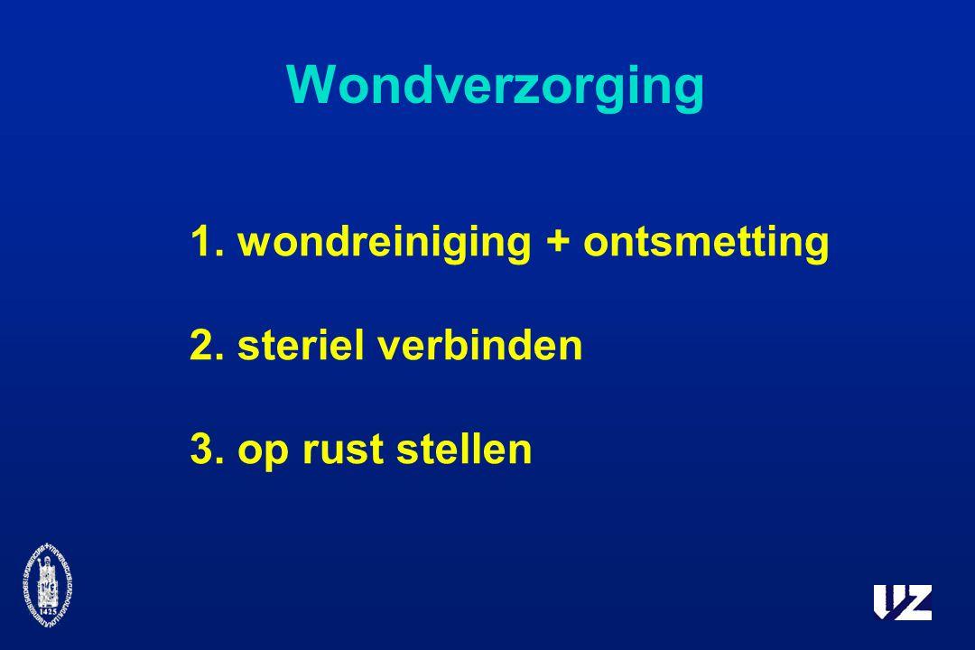 Wondverzorging 1. wondreiniging + ontsmetting 2. steriel verbinden 3. op rust stellen