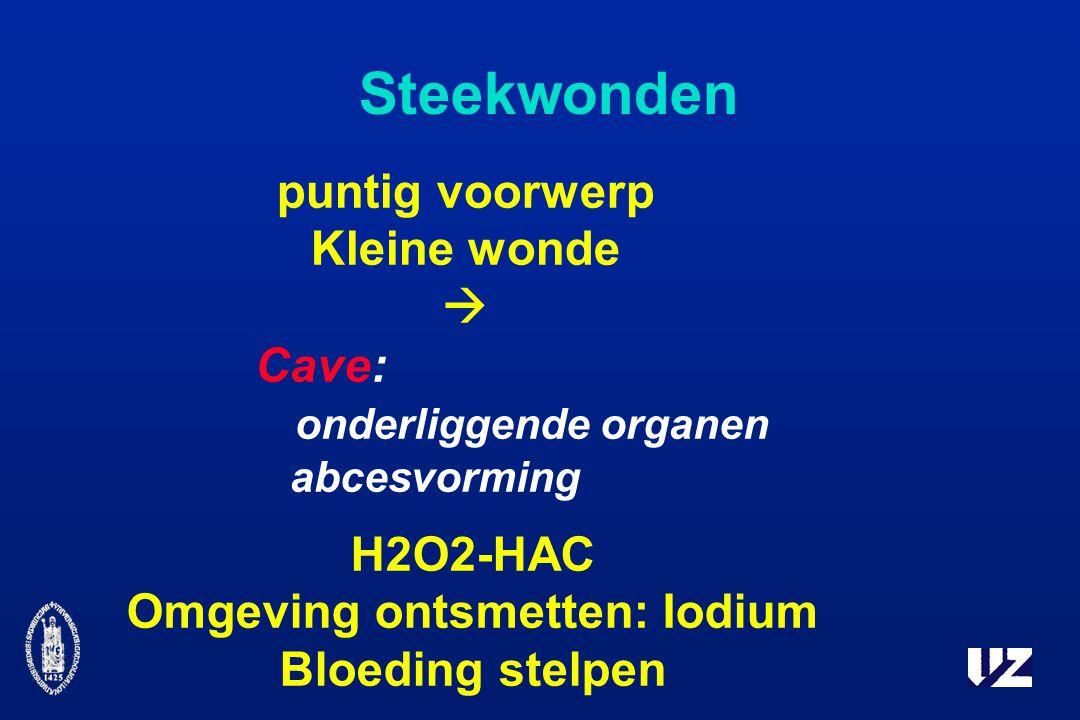 Steekwonden puntig voorwerp Kleine wonde  Cave: onderliggende organen abcesvorming H2O2-HAC Omgeving ontsmetten: Iodium Bloeding stelpen