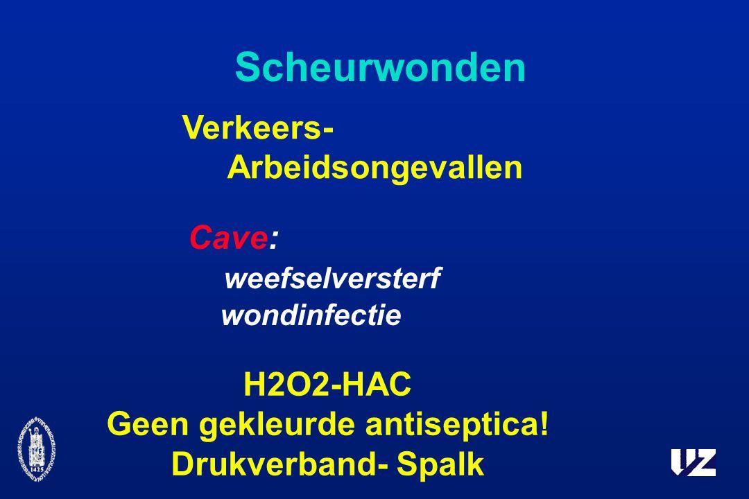 Scheurwonden Verkeers- Arbeidsongevallen Cave: weefselversterf wondinfectie H2O2-HAC Geen gekleurde antiseptica.