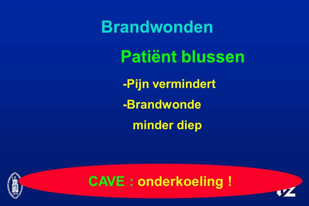 Brandwonden Patiënt blussen -Pijn vermindert -Brandwonde minder diep CAVE : onderkoeling !
