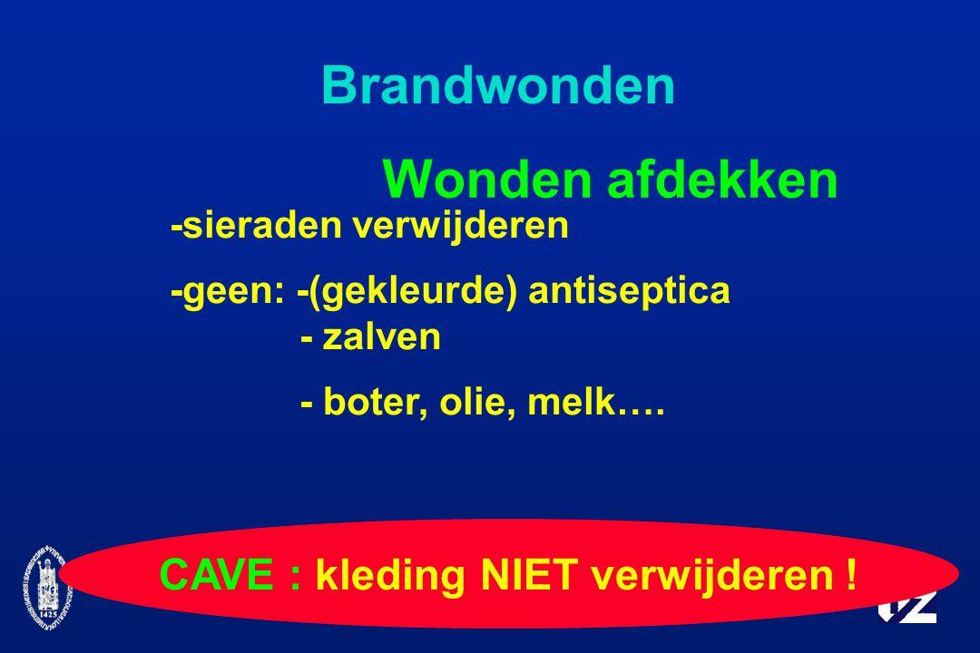 Brandwonden Wonden afdekken -sieraden verwijderen -geen: -(gekleurde) antiseptica - zalven - boter, olie, melk….