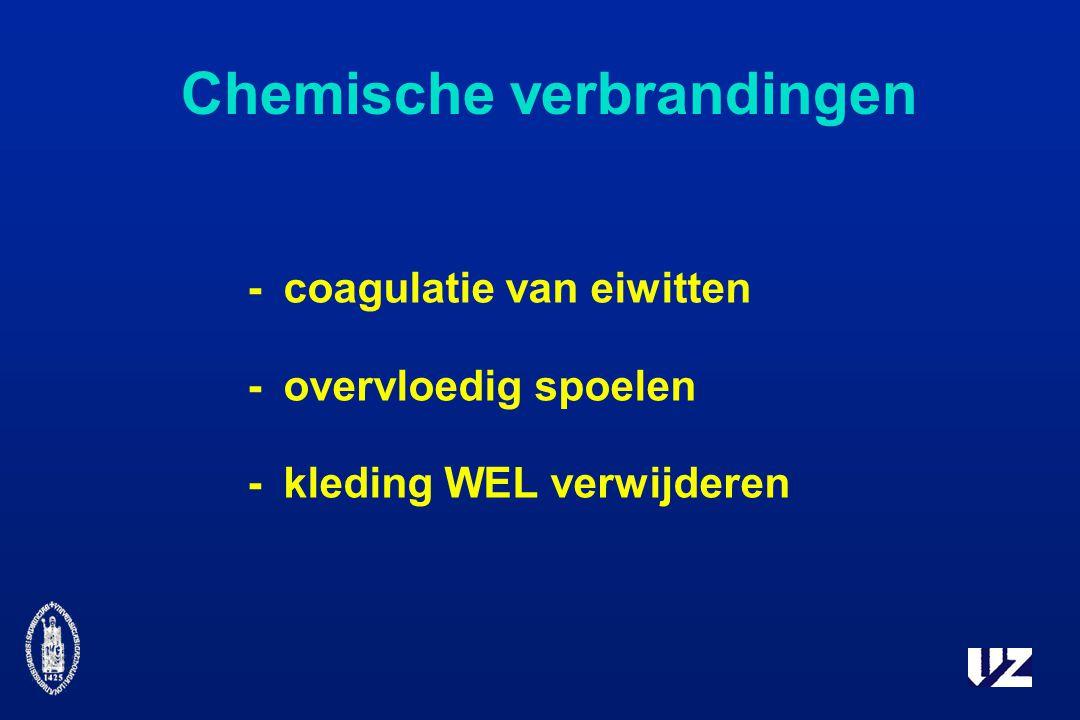 Chemische verbrandingen -coagulatie van eiwitten -overvloedig spoelen -kleding WEL verwijderen