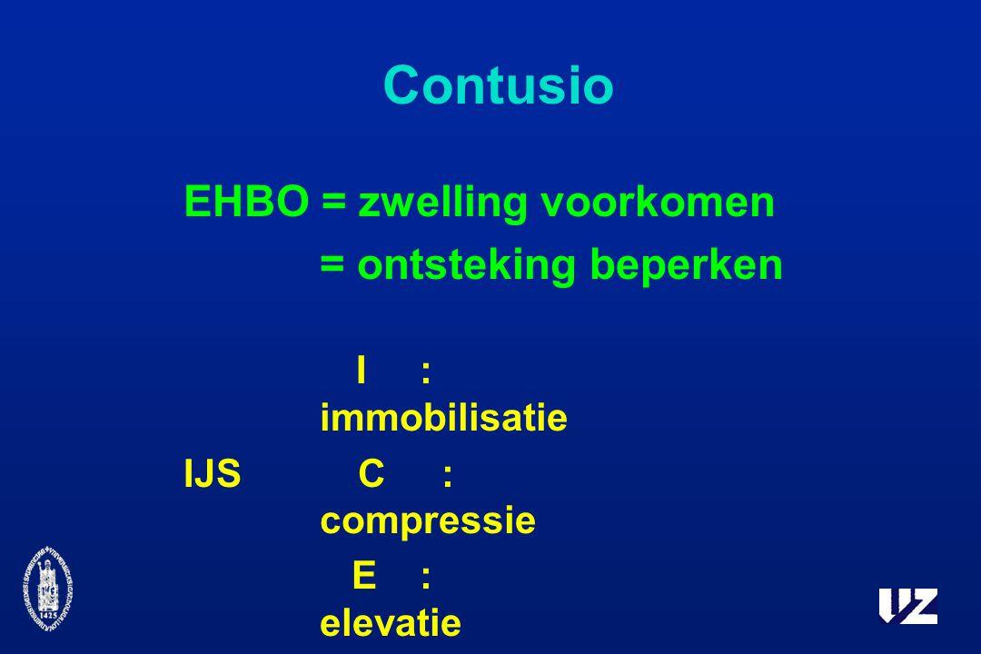 Contusio EHBO = zwelling voorkomen = ontsteking beperken I: immobilisatie IJS C : compressie E: elevatie