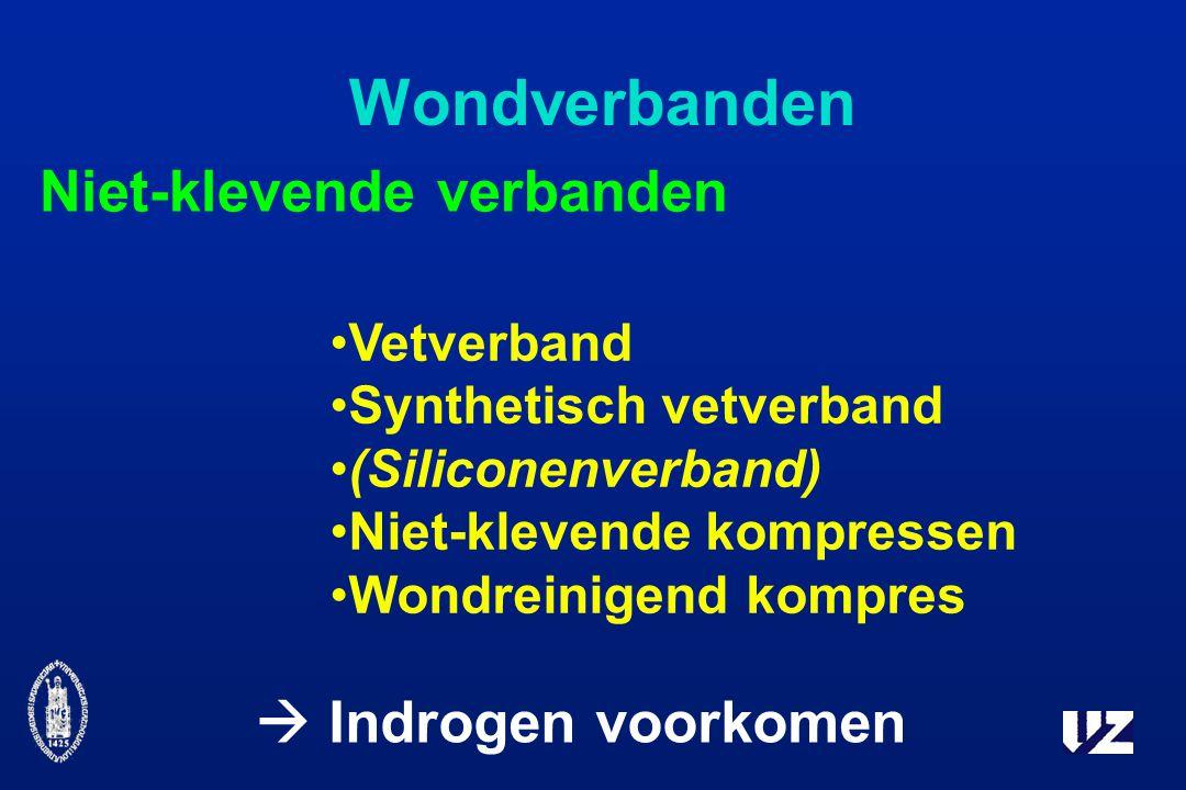 Wondverbanden Niet-klevende verbanden  Indrogen voorkomen Vetverband Synthetisch vetverband (Siliconenverband) Niet-klevende kompressen Wondreinigend kompres