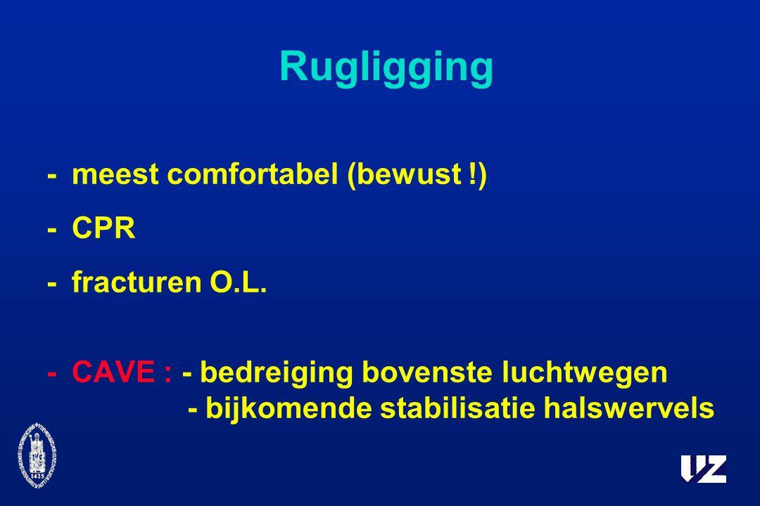Rugligging -meest comfortabel (bewust !) -CPR -fracturen O.L.