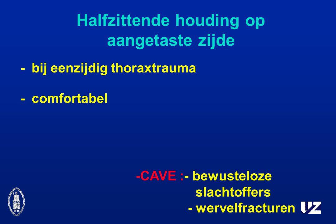 Halfzittende houding op aangetaste zijde -bij eenzijdig thoraxtrauma -comfortabel -CAVE :- bewusteloze slachtoffers - wervelfracturen
