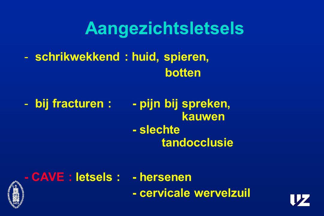 Aangezichtsletsels -schrikwekkend : huid, spieren, botten -bij fracturen : - pijn bij spreken, kauwen - slechte tandocclusie - CAVE : letsels :- hersenen - cervicale wervelzuil