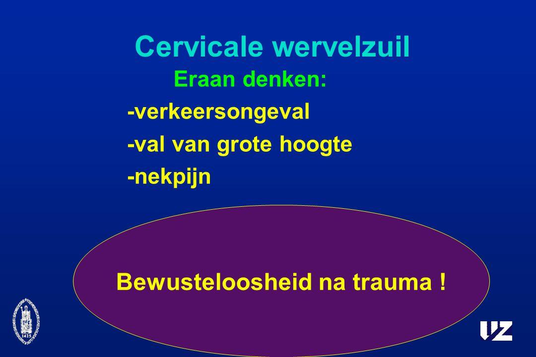Cervicale wervelzuil Eraan denken: -verkeersongeval -val van grote hoogte -nekpijn Bewusteloosheid na trauma !