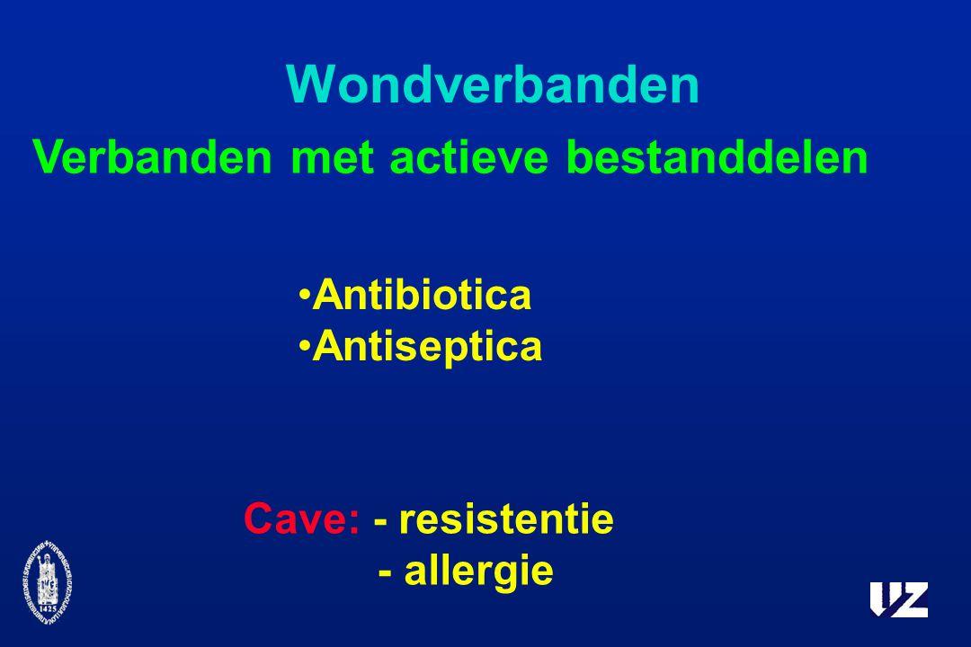Wondverbanden Verbanden met actieve bestanddelen Antibiotica Antiseptica Cave: - resistentie - allergie