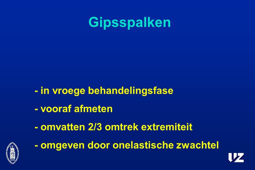 Gipsspalken - in vroege behandelingsfase - vooraf afmeten - omvatten 2/3 omtrek extremiteit - omgeven door onelastische zwachtel