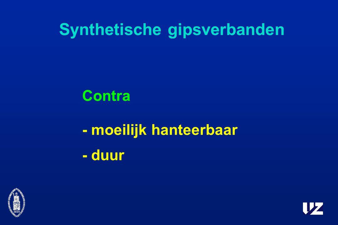 Synthetische gipsverbanden Contra - moeilijk hanteerbaar - duur