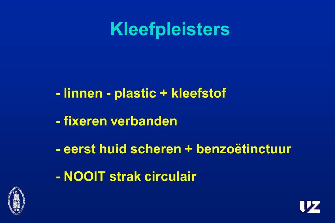 Kleefpleisters - linnen - plastic + kleefstof - fixeren verbanden - eerst huid scheren + benzoëtinctuur - NOOIT strak circulair
