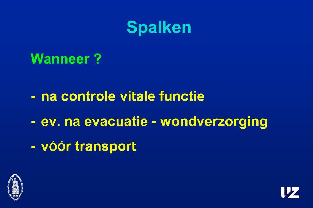 Spalken Wanneer ? -na controle vitale functie -ev. na evacuatie - wondverzorging -v ÓÓ r transport