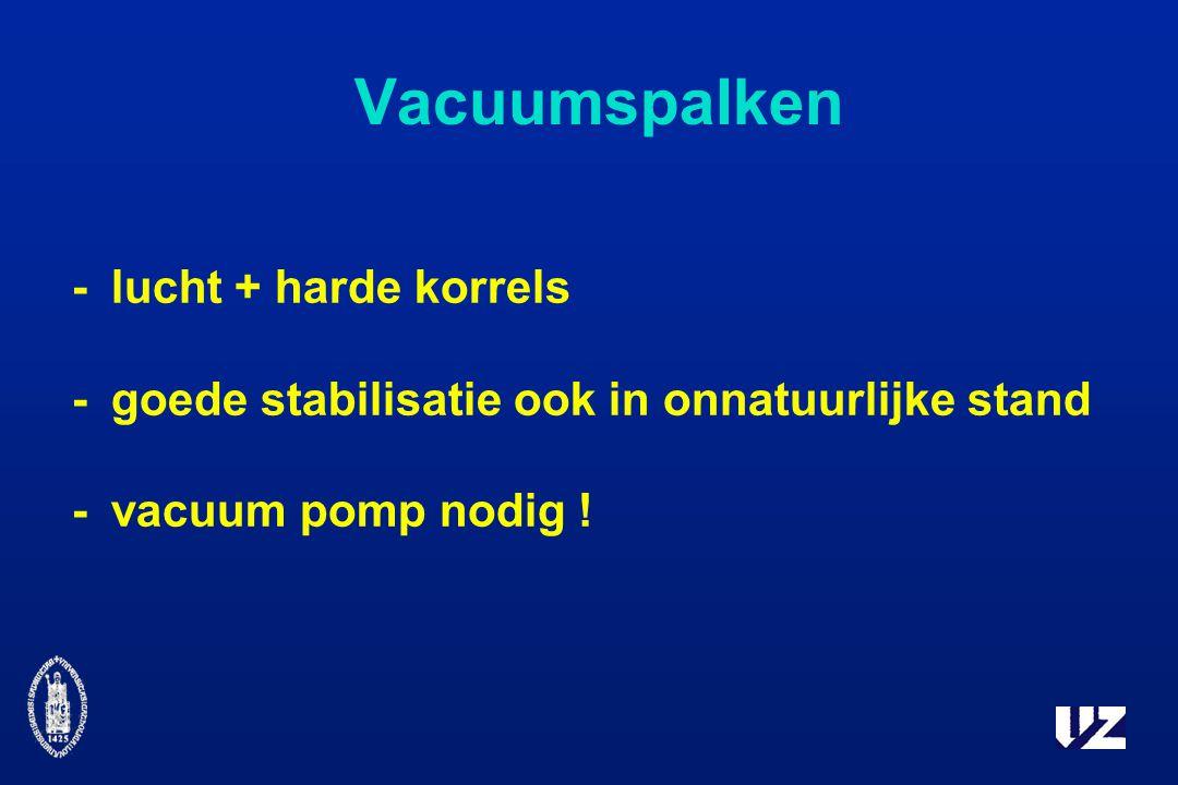 Vacuumspalken -lucht + harde korrels -goede stabilisatie ook in onnatuurlijke stand -vacuum pomp nodig !