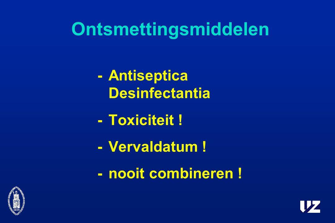 Ontsmettingsmiddelen -Antiseptica Desinfectantia -Toxiciteit ! -Vervaldatum ! -nooit combineren !