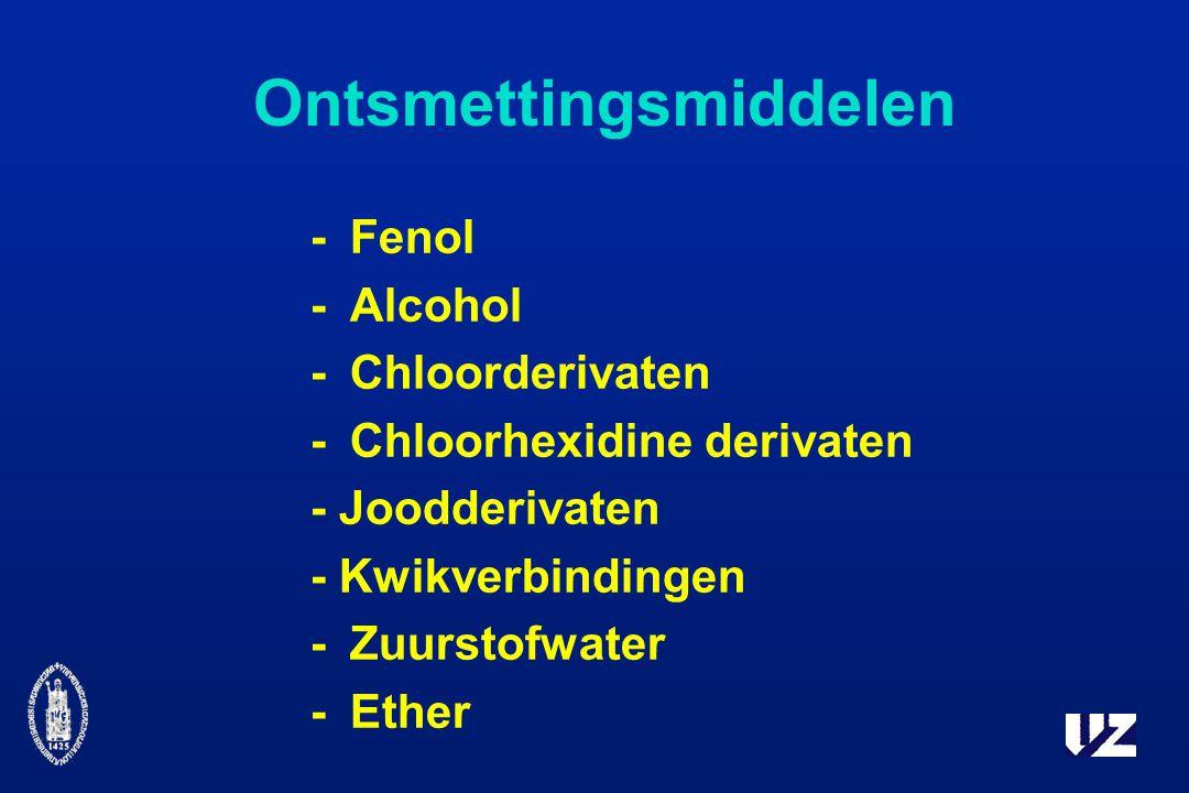 Ontsmettingsmiddelen -Fenol -Alcohol -Chloorderivaten -Chloorhexidine derivaten - Joodderivaten - Kwikverbindingen -Zuurstofwater -Ether