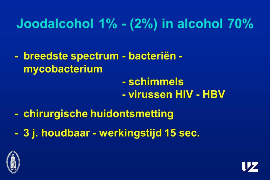 Joodalcohol 1% - (2%) in alcohol 70% -breedste spectrum- bacteriën - mycobacterium - schimmels - virussen HIV - HBV -chirurgische huidontsmetting -3 j.
