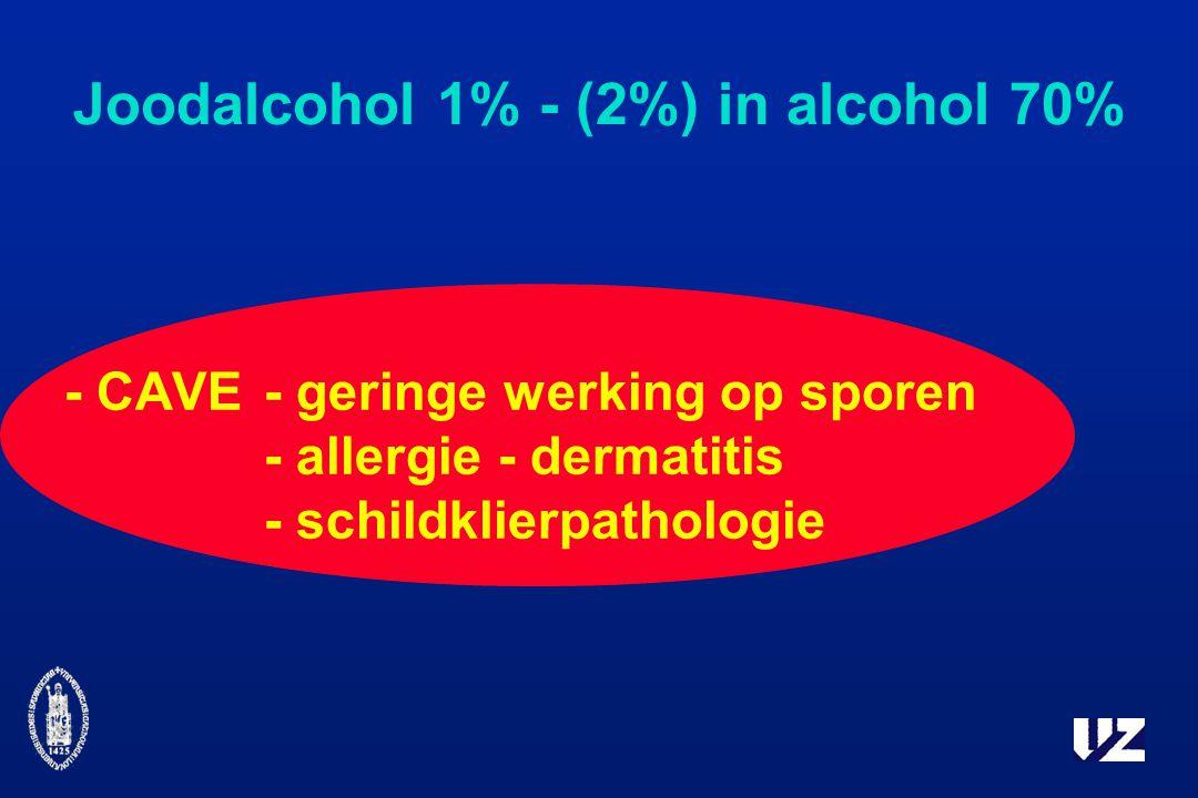 Joodalcohol 1% - (2%) in alcohol 70% - CAVE - geringe werking op sporen - allergie - dermatitis - schildklierpathologie