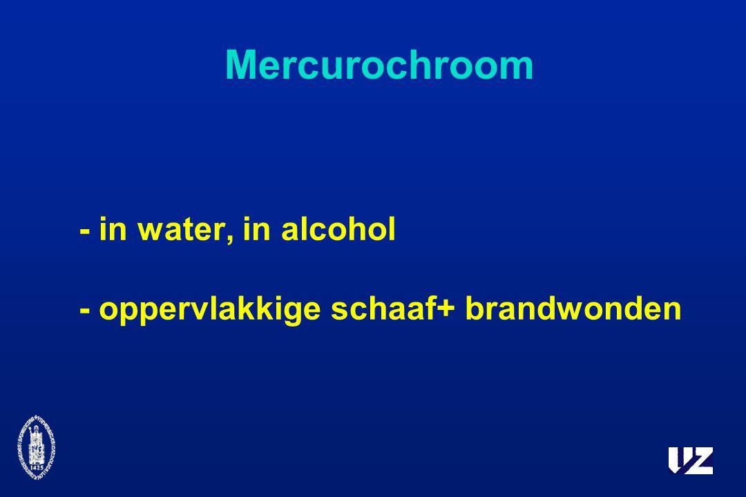 Mercurochroom - in water, in alcohol - oppervlakkige schaaf+ brandwonden