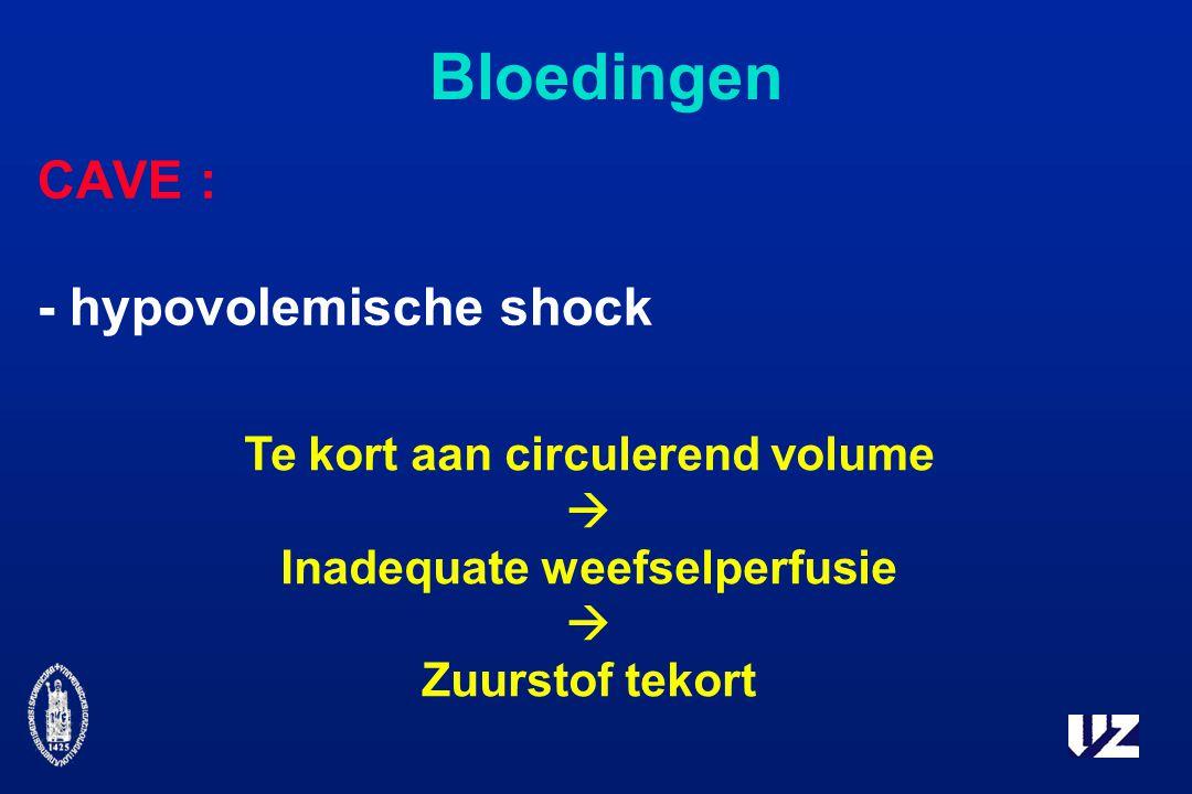 Bloedingen CAVE : - hypovolemische shock Te kort aan circulerend volume  Inadequate weefselperfusie  Zuurstof tekort