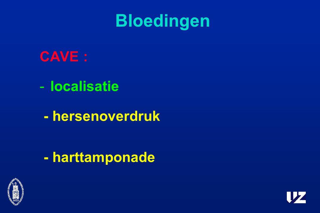 Bloedingen CAVE : -localisatie - hersenoverdruk - harttamponade
