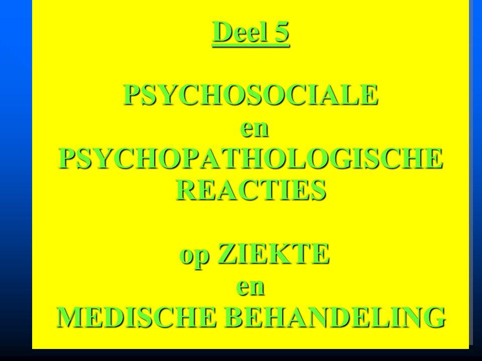 Deel 5 PSYCHOSOCIALE en PSYCHOPATHOLOGISCHE REACTIES op ZIEKTE en MEDISCHE BEHANDELING