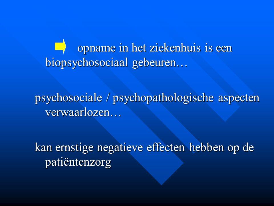 opname in het ziekenhuis is een biopsychosociaal gebeuren… opname in het ziekenhuis is een biopsychosociaal gebeuren… psychosociale / psychopathologis