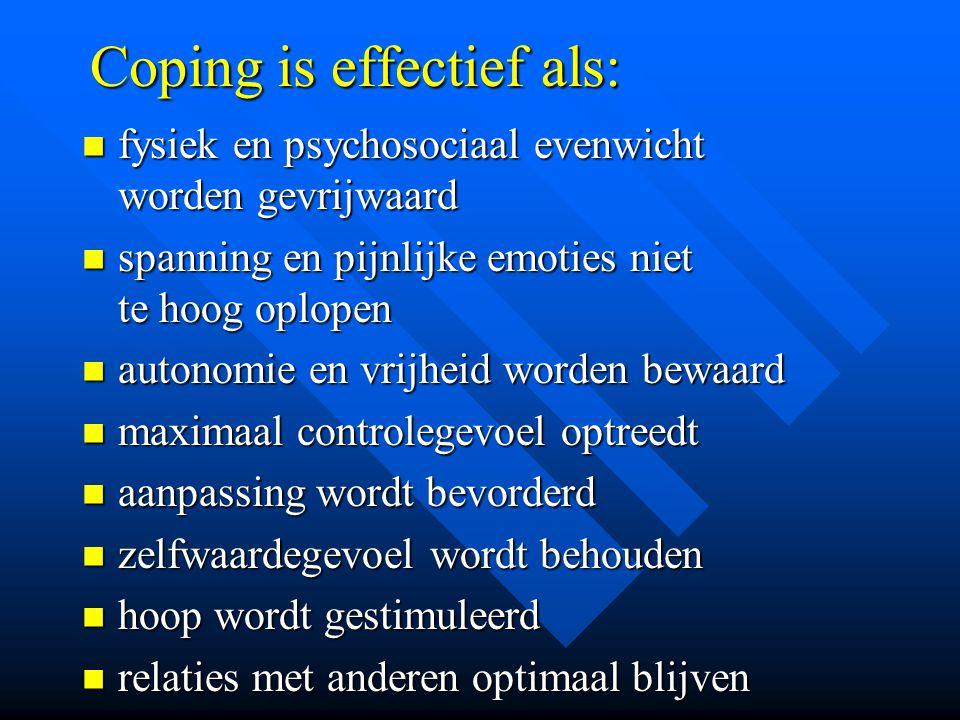 Coping is effectief als: fysiek en psychosociaal evenwicht worden gevrijwaard fysiek en psychosociaal evenwicht worden gevrijwaard spanning en pijnlij