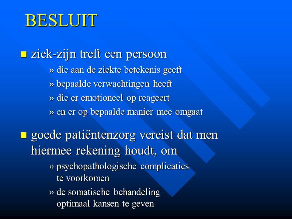 BESLUIT ziek-zijn treft een persoon ziek-zijn treft een persoon »die aan de ziekte betekenis geeft »bepaalde verwachtingen heeft »die er emotioneel op