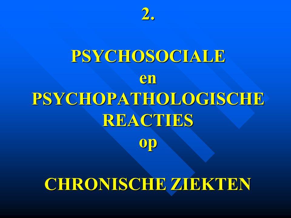 2. PSYCHOSOCIALE en PSYCHOPATHOLOGISCHE REACTIES op CHRONISCHE ZIEKTEN