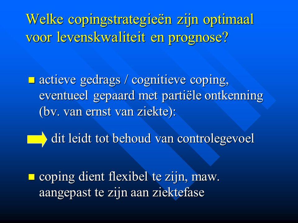 Welke copingstrategieën zijn optimaal voor levenskwaliteit en prognose? actieve gedrags / cognitieve coping, eventueel gepaard met partiële ontkenning