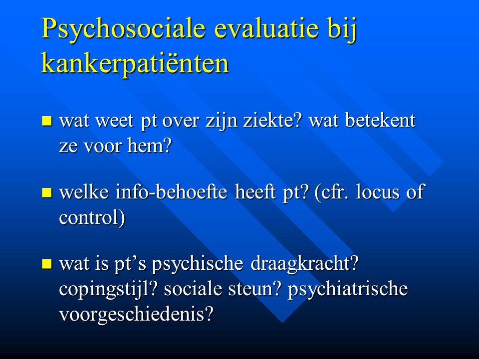 Psychosociale evaluatie bij kankerpatiënten wat weet pt over zijn ziekte? wat betekent ze voor hem? wat weet pt over zijn ziekte? wat betekent ze voor