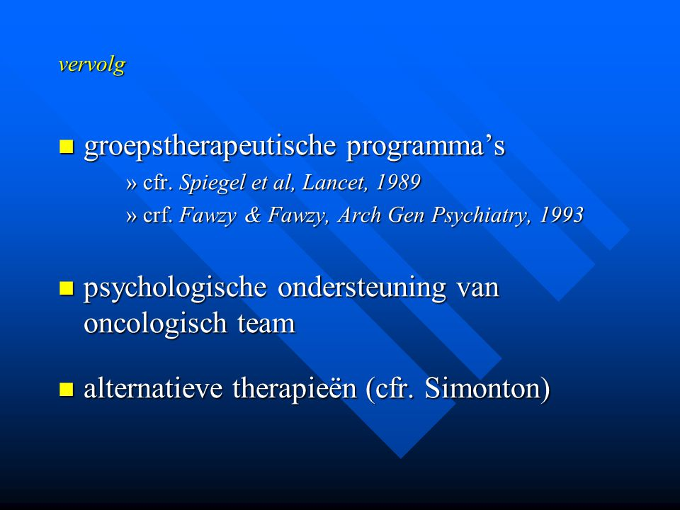vervolg groepstherapeutische programma's groepstherapeutische programma's »cfr. Spiegel et al, Lancet, 1989 »crf. Fawzy & Fawzy, Arch Gen Psychiatry,