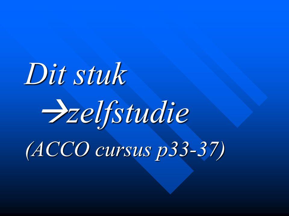 Dit stuk  zelfstudie (ACCO cursus p33-37)