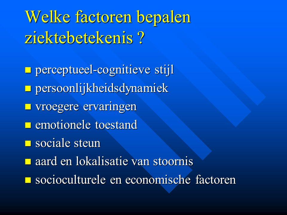 Welke factoren bepalen ziektebetekenis ? perceptueel-cognitieve stijl perceptueel-cognitieve stijl persoonlijkheidsdynamiek persoonlijkheidsdynamiek v