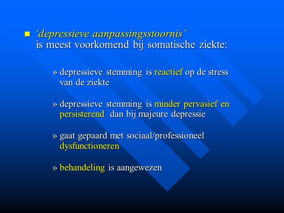 'depressieve aanpassingsstoornis' 'depressieve aanpassingsstoornis' is meest voorkomend bij somatische ziekte: is meest voorkomend bij somatische ziek