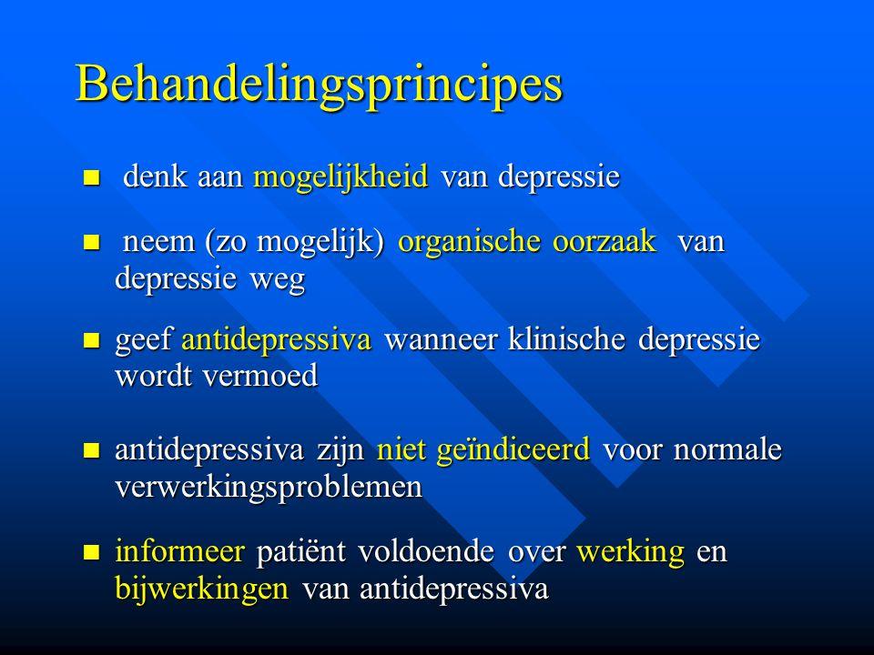 Behandelingsprincipes denk aan mogelijkheid van depressie denk aan mogelijkheid van depressie neem (zo mogelijk) organische oorzaak van depressie weg