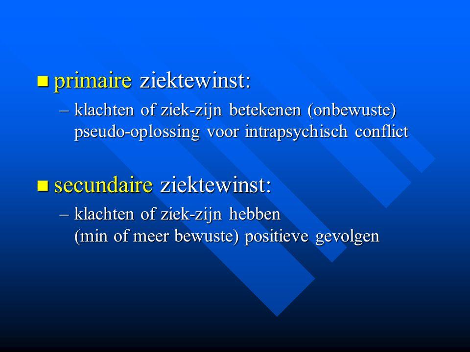primaire ziektewinst: primaire ziektewinst: –klachten of ziek-zijn betekenen (onbewuste) pseudo-oplossing voor intrapsychisch conflict secundaire ziek