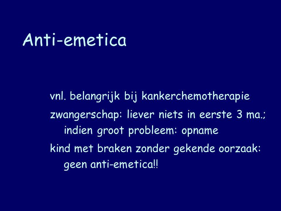 Anti-emetica vnl. belangrijk bij kankerchemotherapie zwangerschap: liever niets in eerste 3 ma.; indien groot probleem: opname kind met braken zonder