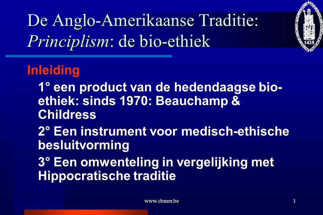 www.cbmer.be1 De Anglo-Amerikaanse Traditie: Principlism: de bio-ethiek Inleiding 1° een product van de hedendaagse bio- ethiek: sinds 1970: Beauchamp