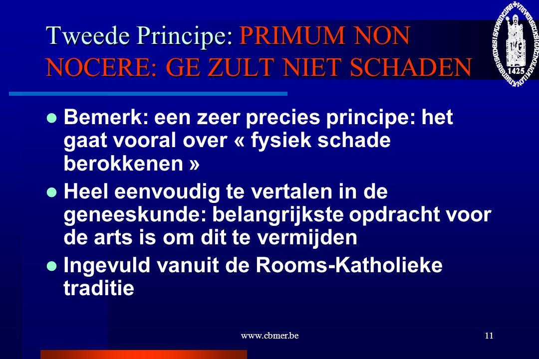 www.cbmer.be11 Tweede Principe: PRIMUM NON NOCERE: GE ZULT NIET SCHADEN Bemerk: een zeer precies principe: het gaat vooral over « fysiek schade berokk