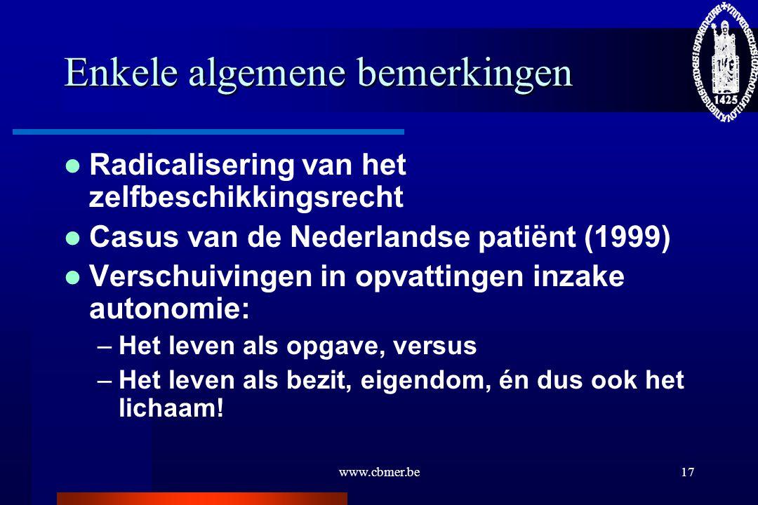 www.cbmer.be17 Enkele algemene bemerkingen Radicalisering van het zelfbeschikkingsrecht Casus van de Nederlandse patiënt (1999) Verschuivingen in opva