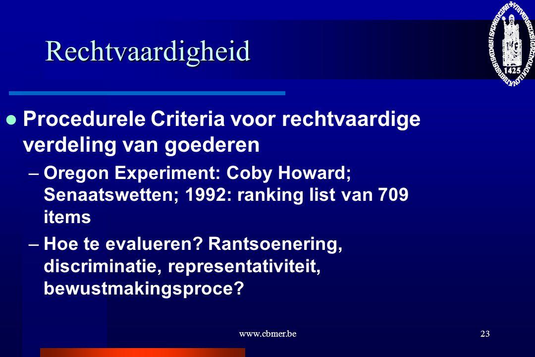 www.cbmer.be23 Rechtvaardigheid Procedurele Criteria voor rechtvaardige verdeling van goederen –Oregon Experiment: Coby Howard; Senaatswetten; 1992: r