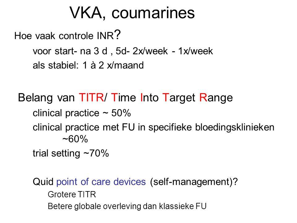 VKA, coumarines Hoe vaak controle INR ? voor start- na 3 d, 5d- 2x/week - 1x/week als stabiel: 1 à 2 x/maand Belang van TITR/ Time Into Target Range c