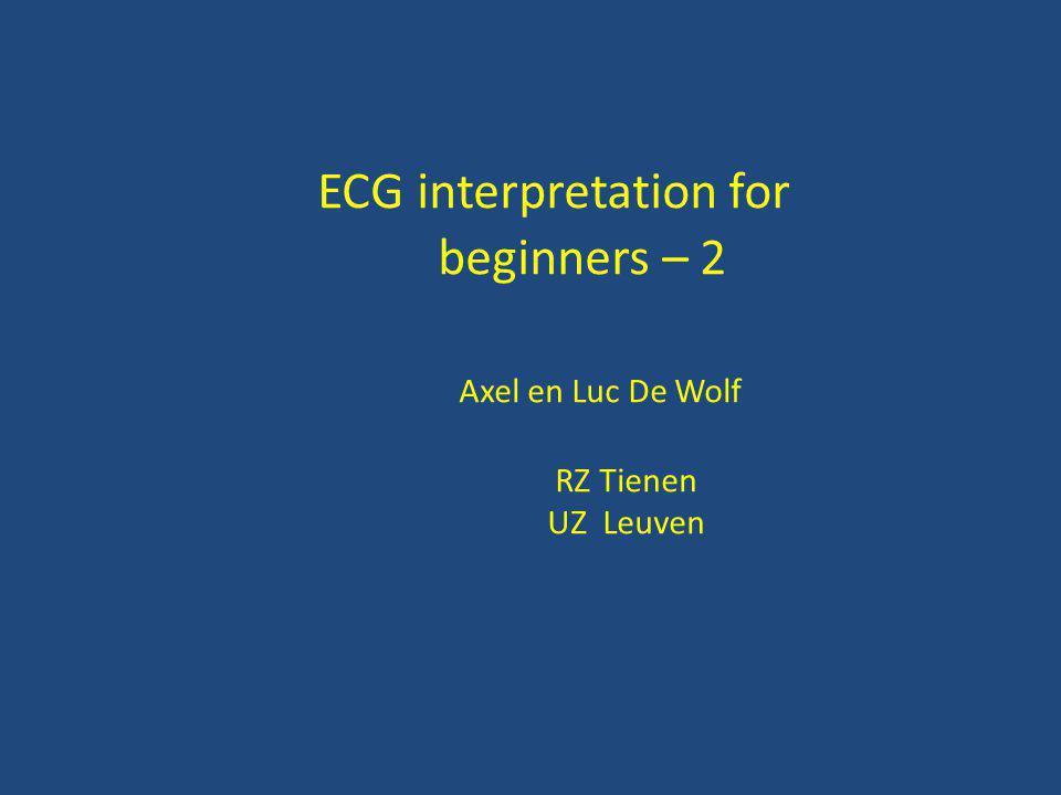 ECG interpretation for beginners – 2 Axel en Luc De Wolf RZ Tienen UZ Leuven