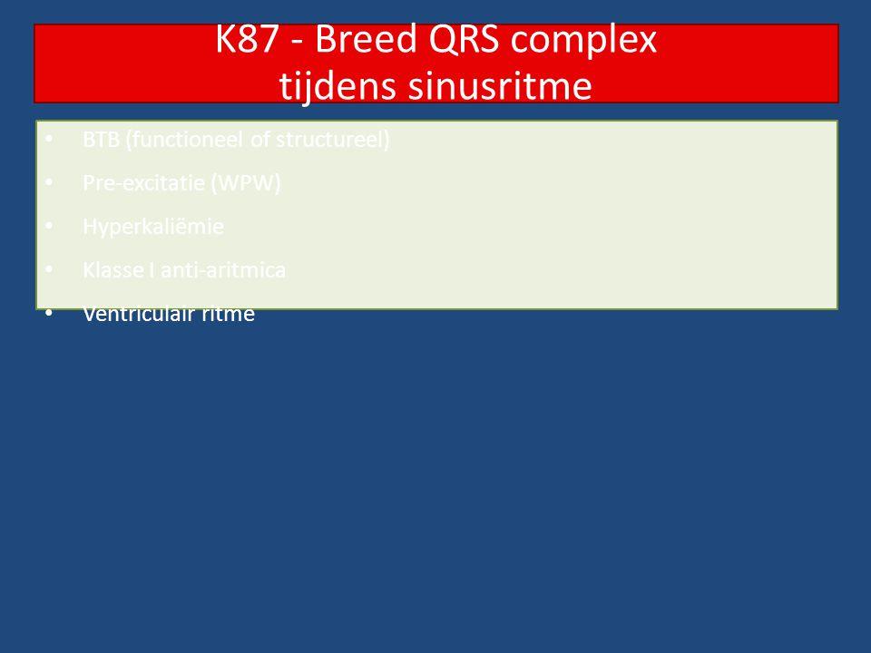 BTB (functioneel of structureel) Pre-excitatie (WPW) Hyperkaliëmie Klasse I anti-aritmica Ventriculair ritme K87 - Breed QRS complex tijdens sinusritm