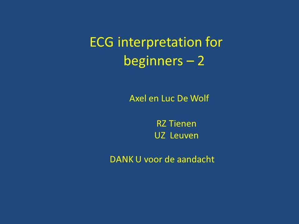 ECG interpretation for beginners – 2 Axel en Luc De Wolf RZ Tienen UZ Leuven DANK U voor de aandacht