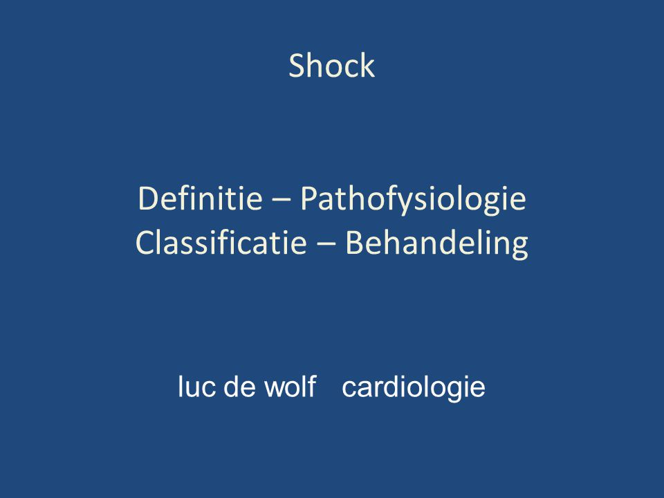 Shock Definitie – Pathofysiologie Classificatie – Behandeling luc de wolf cardiologie