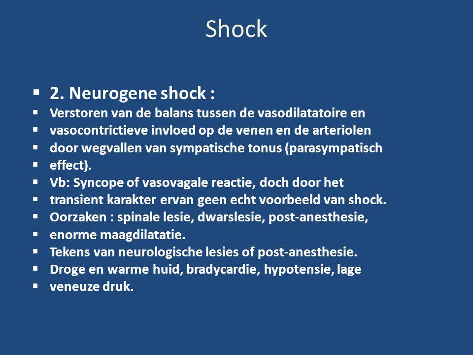 Shock  2. Neurogene shock :  Verstoren van de balans tussen de vasodilatatoire en  vasocontrictieve invloed op de venen en de arteriolen  door weg